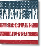 Made In Bergland, Michigan Metal Print