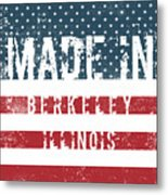 Made In Berkeley, Illinois Metal Print