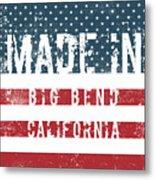 Made In Big Bend, California Metal Print