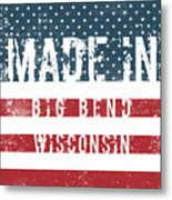 Made In Big Bend, Wisconsin Metal Print