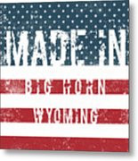 Made In Big Horn, Wyoming Metal Print