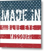 Made In Blue Eye, Missouri Metal Print