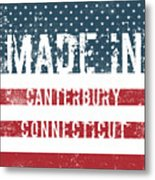 Made In Canterbury, Connecticut Metal Print