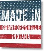 Made In Crawfordsville, Indiana Metal Print