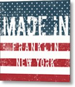 Made In Franklin, New York Metal Print