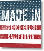 Made In French Gulch, California Metal Print