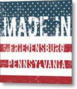 Made In Friedensburg, Pennsylvania Metal Print