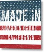 Made In Garden Grove, California Metal Print