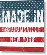 Made In Grahamsville, New York Metal Print