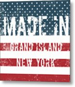 Made In Grand Island, New York Metal Print