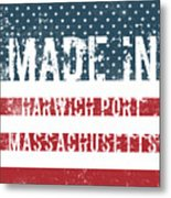 Made In Harwich Port, Massachusetts Metal Print