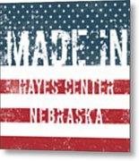Made In Hayes Center, Nebraska Metal Print