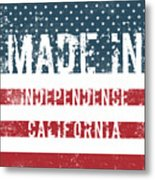 Made In Independence, California Metal Print
