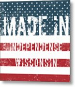 Made In Independence, Wisconsin Metal Print