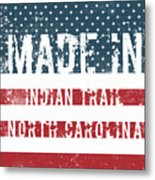 Made In Indian Trail, North Carolina Metal Print
