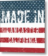 Made In Lancaster, California Metal Print