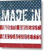 Made In North Amherst, Massachusetts Metal Print