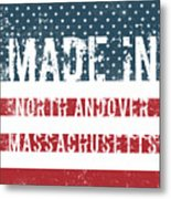 Made In North Andover, Massachusetts Metal Print