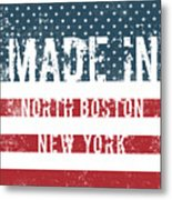 Made In North Boston, New York Metal Print