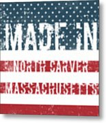 Made In North Carver, Massachusetts Metal Print