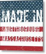 Made In Northborough, Massachusetts Metal Print