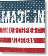 Made In Northport, Michigan Metal Print