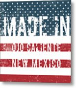Made In Ojo Caliente, New Mexico Metal Print