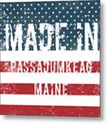 Made In Passadumkeag, Maine Metal Print