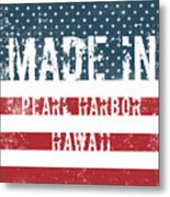 Made In Pearl Harbor, Hawaii Metal Print