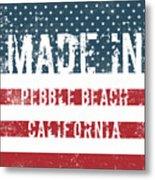 Made In Pebble Beach, California Metal Print