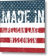 Made In Pelican Lake, Wisconsin Metal Print
