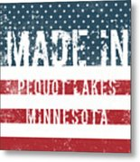 Made In Pequot Lakes, Minnesota Metal Print