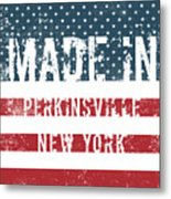 Made In Perkinsville, New York Metal Print