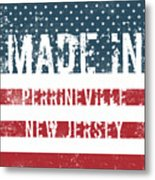 Made In Perrineville, New Jersey Metal Print