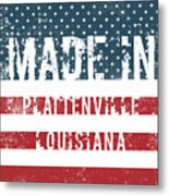 Made In Plattenville, Louisiana Metal Print