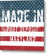 Made In Port Deposit, Maryland Metal Print