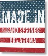 Made In Sand Springs, Oklahoma Metal Print
