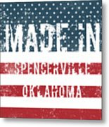 Made In Spencerville, Oklahoma Metal Print