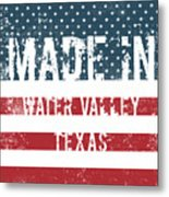 Made In Water Valley, Texas Metal Print