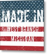 Made In West Branch, Michigan Metal Print