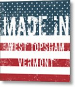 Made In West Topsham, Vermont Metal Print