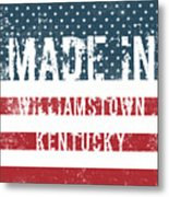 Made In Williamstown, Kentucky Metal Print