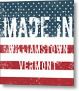 Made In Williamstown, Vermont Metal Print