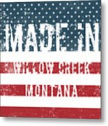 Made In Willow Creek, Montana Metal Print