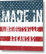 Made In Wrightsville, Arkansas Metal Print
