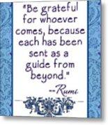 Rumi Quote Be Grateful Metal Print