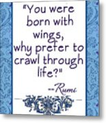 Rumi Quote You Were Born With Wings Metal Print