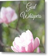Sometimes God Whispers Metal Print