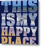 This Is My Happy Place - The Beach Metal Print