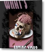 What's Eating You Metal Print